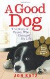 A Good Dog: The Story of Orson, Who Changed My Life. Jon Katz