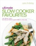 Ultimate Slow Cooker Favourites : Over 100 Easy Recipes-from Delicious Midweek Suppers to Di...
