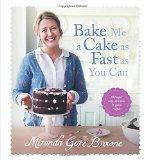 Bake Me a Cake as Fast as You Can: Over 100 super easy, fast and delicious recipes