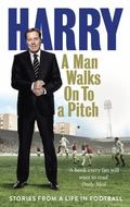 Man Walks on to a Pitch : Stories from a Life in Football