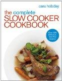 The Complete Slow Cooker Cookbook: Over 200 Delicious Fuss-Free Recipes
