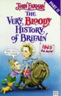 Very Bloody History of Britain: 1945 to Now (And Still Not Boring)