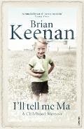 I'll Tell Me Ma : A Childhood Memoir