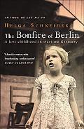 Bonfire of Berlin A Lost Childhood in Wartime Germany