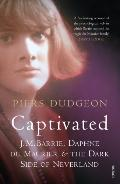 Captivated: J. M. Barrie, Daphne du Maurier and the Dark Side of Neverland