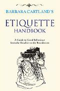 Barbara Cartland's Etiquette Handbook: A Guide to Good Behaviour from the Boudoir to the Boa...