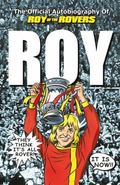 Roy of the Rovers : The Official Autobiography of Roy of the Rovers