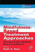 Mindfulness-based Treatment Approaches Clinician's Guide to Evidence Base And Applications