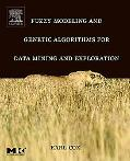 Fuzzy Modeling and Genetic Algorithms for Data Mining and Exploration Knowledge Discovery, F...