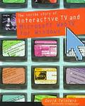 The Inside Story of Interactive Television and Microsoft WebTV for Windows - David Feinleib ...