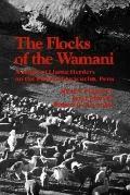 Flocks of the Wamani A Study of Llama Herders on the Punas of Ayacucho, Peru