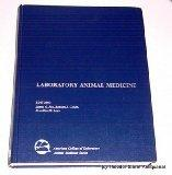 Laboratory Animal Medicine (American College of Laboratory Animal Medicine Series)