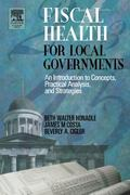 Fiscal Health for Local Governments An Introduction to Concepts, Practical Analysis, and Str...
