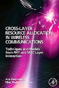 Cross-Layer Resource Allocation in Wireless Communications: Techniques and Models from PHY a...