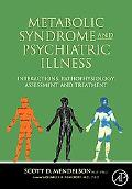 Metabolic Syndrome and Psychiatric Illness: Interactions, Pathophysiology, Assessment & Trea...