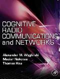 Cognitive Radio Communications and Networks: Principles and Practice