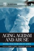 Aging, Ageism and Abuse: Moving from Awareness to Action