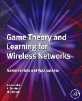 Game Theory and Learning for Wireless Networks : Fundamentals and Applications