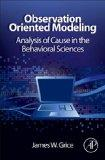 Observation Oriented Modeling: Analysis of Cause in the Behavioral Sciences (Elsevier Scienc...
