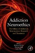 Addiction Neuroethics : The ethics of addiction neuroscience research and Treatment