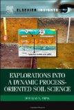 Explorations into a Dynamic Process-Oriented Soil Science (Elsevier Insights)
