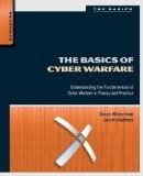 The Basics of Cyber Warfare: Understanding the Fundamentals of Cyber Warfare in Theory and P...