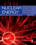 Nuclear Energy : An Introduction to the Concepts, Systems, and Applications of Nuclear Proce...