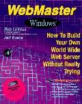 WebMaster Windows: How to Build Your Own World-Wide Web Server without Really Trying