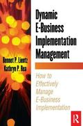 Dynamic E-Business Implementation Management How to Effectively Manage E-Business Implementa...