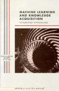 Machine Learning and Knowledge Acquisition: Integrated Approaches - Gheorge Tecuci - Hardcover
