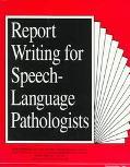 Report Writing for Speech-Language Pathologists