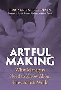 Artful Making What Managers Need to Know About How Artists Work
