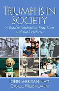 Triumphs in Society A Reader Celebrating Real Lives and Real Victories