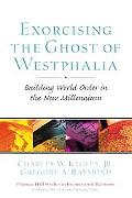 Exorcising the Ghost of Westphalia Building World Order in the New Millennium