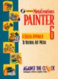 Metacreations Painter 6 A Digital Approach to Natural Art Media