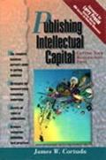 Publishing Intellectual Capital : Getting Your Business Into Print - James W. Cortada - Hard...