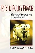 Public Policy Praxis--Theory and Pragmatism A Case Approach