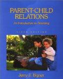 Parent-Child Relations: An Introduction to Parenting (6th Edition)