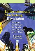 Entertainment Marketing Revolution Bringing the Moguls, the Media, and the Magic to the World