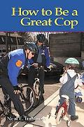 How to Be a Great Cop Neal E. Trautman