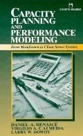 Capacity Planning and Performance Modeling: From Mainframes to Client-Server Systems - Danie...