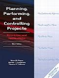 Planning, Performing, and Controlling Projects Principles and Applications