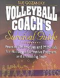 Volleyball Coach's Survival Guide Practical Techniques and Materials for Building an Effecti...