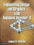 Engineering Design and Graphics With Autodesk Inventor 6