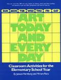 Art Today and Everyday Classroom Activities for the Elementary School Year