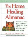 Home Healing Almanac Solutions That Will Help You Make the Best Choices About Your Health an...
