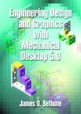 Engineering Design and Graphics With Mechanical Desktop 5.0