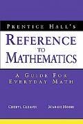Prentice Hall's Reference to Mathematics A Guide to Everyday Math