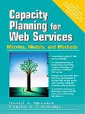 Capacity Planning for Web Services Metrics, Models, and Methods