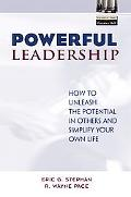 Powerful Leadership How to Unleash the Potential in Others and Simplify Your Own Life